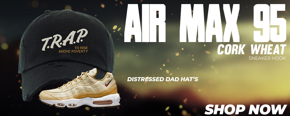 Air Max 95 Cork Wheat Distressed Dad Hats to match Sneakers | Hats to match Nike Air Max 95 Cork Wheat Shoes