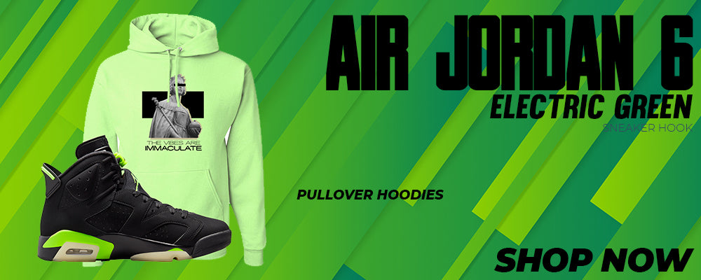 Air Jordan 6 Electric Green Pullover Hoodies to match Sneakers | Hoodies to match Nike Air Jordan 6 Electric Green Shoes