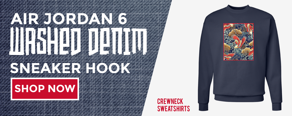 Crewneck Sweatshirts To Match Air Jordan 6 Washed Denim Sneakers