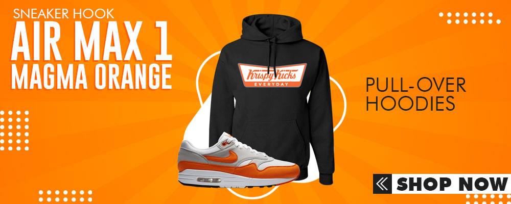 Air Max 1 Magma Orange Pullover Hoodies to match Sneakers | Hoodies to match Nike Air Max 1 Magma Orange Shoes