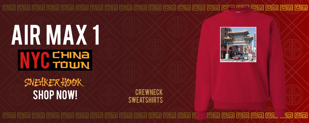 Air Max 1 NYC Chinatown | Crewneck Sweatshirts To Match Sneakers