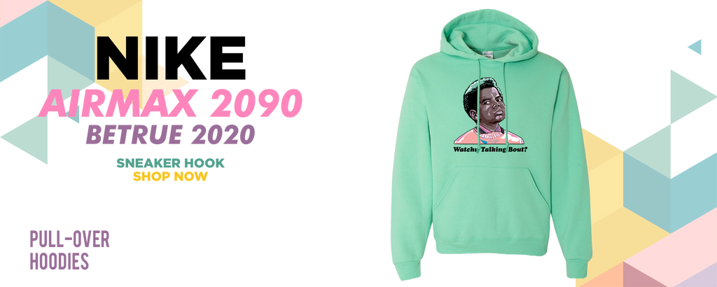 Air Max 2090 BETRUE 2020 Pullover Hoodies to match Sneakers | Hoodies to match Nike Air Max 2090 BETRUE 2020 Shoes