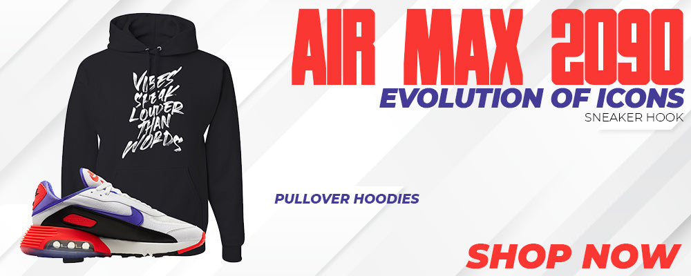 Air Max 2090 Evolution Of Icons Pullover Hoodies to match Sneakers | Hoodies to match Nike Air Max 2090 Evolution Of Icons Shoes
