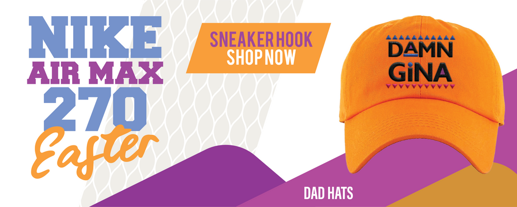 Air Max 270 Easter Dad Hats to match Sneakers | Hats to match Nike Air Max 270 Easter Shoes