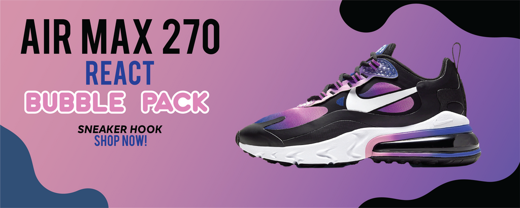 Air Max 270 React 'Bubble Pack' Clothing to match Sneakers   Clothing to match Nike Air Max 270 React 'Bubble Pack' Shoes