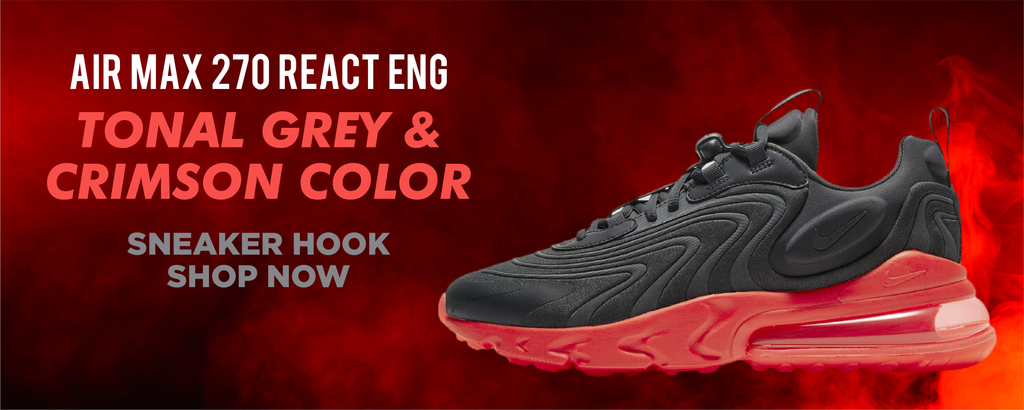 Air Max 270 React ENG Tonal Grey And Crimson Color Clothing to match Sneakers | Clothing to match Nike Air Max 270 React ENG Tonal Grey And Crimson Color Shoes