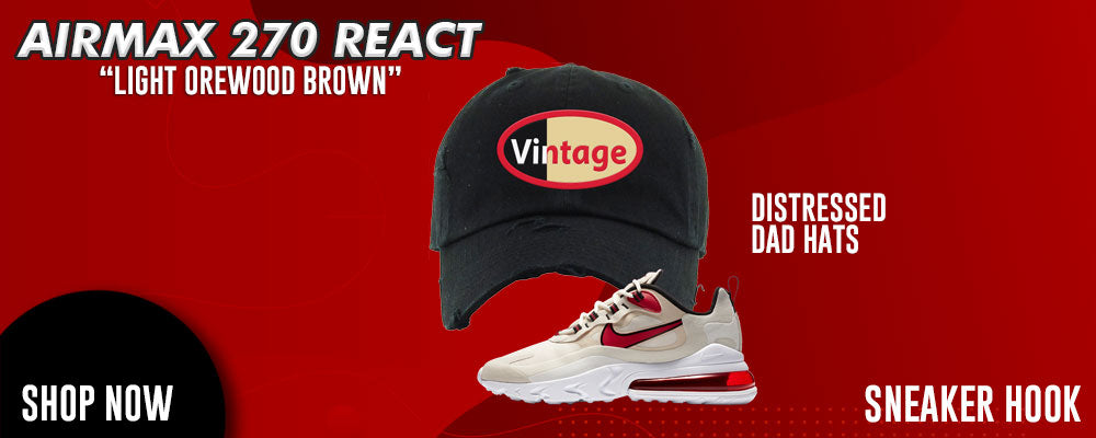 Air Max 270 React Light Orewood Brown Distressed Dad Hats to match Sneakers | Hats to match Nike Air Max 270 React Light Orewood Brown Shoes