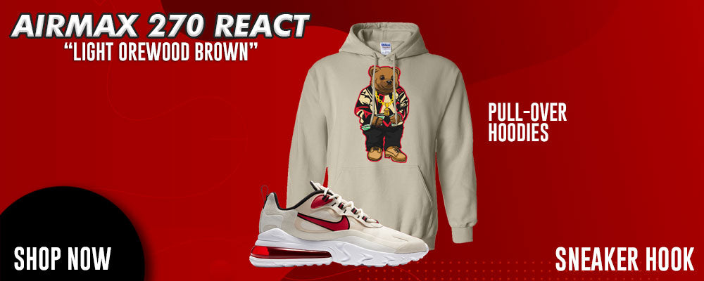 Air Max 270 React Light Orewood Brown Pullover Hoodies to match Sneakers | Hoodies to match Nike Air Max 270 React Light Orewood Brown Shoes