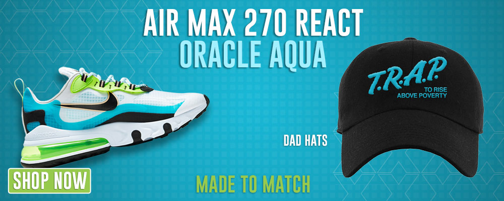 Air Max 270 React Oracle Aqua Dad Hats to match Sneakers   Hats to match Nike Air Max 270 React Oracle Aqua Shoes