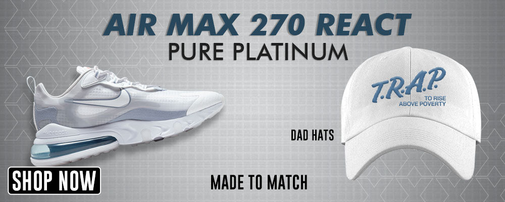 Air Max 270 React Pure Platinum Dad Hats to match Sneakers | Hats to match Nike Air Max 270 React Pure Platinum Shoes