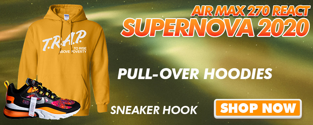 Air Max 270 React Supernova 2020 Pullover Hoodies to match Sneakers | Hoodies to match Nike Air Max 270 React Supernova 2020 Shoes