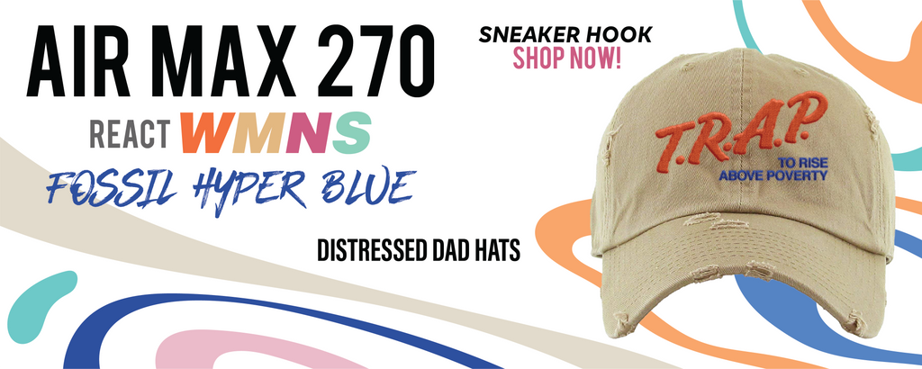 Air Max 270 React WMNS Fossil  Distressed Dad Hats to match Sneakers   Hats to match Nike Air Max 270 React WMNS Fossil  Shoes