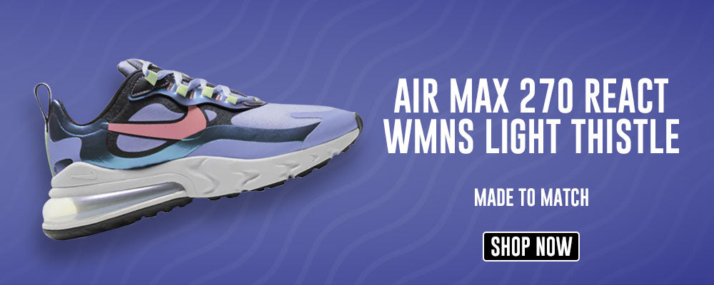 Air Max 270 React WMNS Light Thistle Clothing to match Sneakers | Clothing to match Nike Air Max 270 React WMNS Light Thistle Shoes