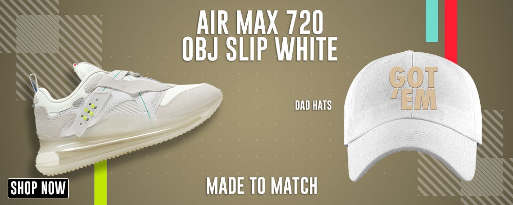 Air Max 720 OBJ Slip White Dad Hats to match Sneakers | Hats to match Nike Air Max 720 OBJ Slip White Shoes
