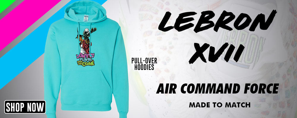 Lebron 17 Air Command Force Pullover Hoodies to match Sneakers | Hoodies to match Nike Lebron 17 Air Command Force Shoes