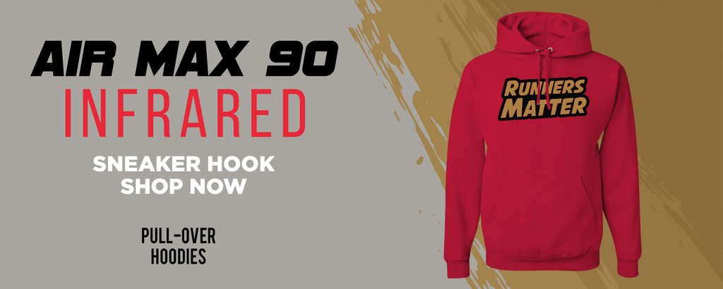 Air Max 90 Infrared Pullover Hoodies to match Sneakers | Hoodies to match Nike Air Max 90 Infrared Shoes
