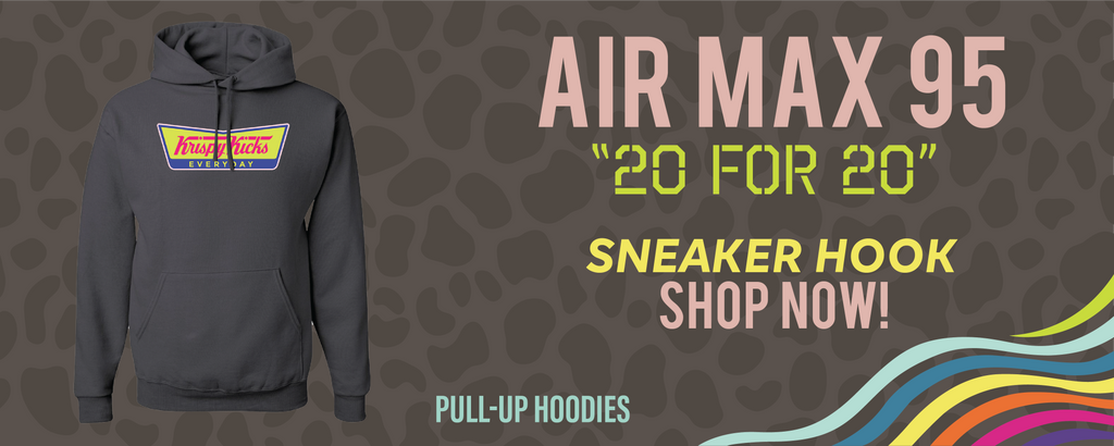 Air Max 95 '20 For 20'  Pullover Hoodies to match Sneakers | Hoodies to match Nike Air Max 95 '20 For 20'  Shoes