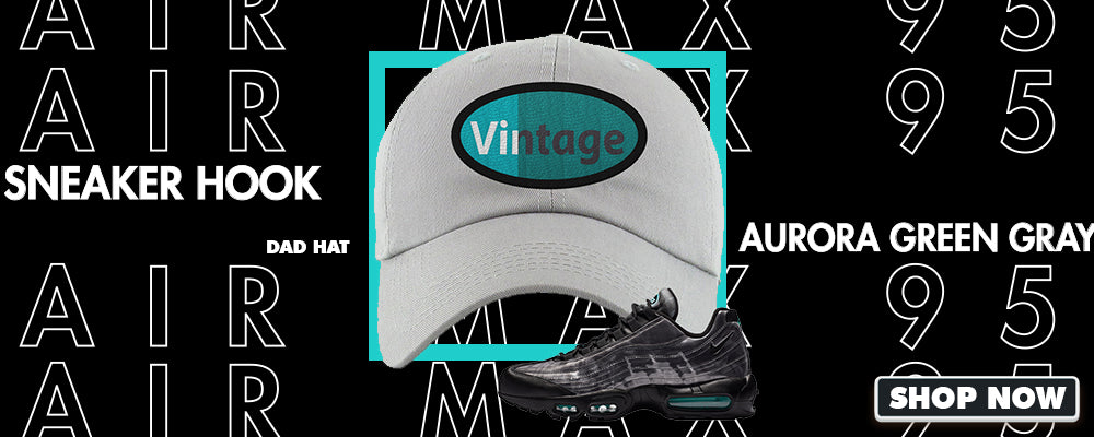 Air Max 95 Aurora Green Grey Dad Hats to match Sneakers | Hats to match Nike Air Max 95 Aurora Green Grey Shoes