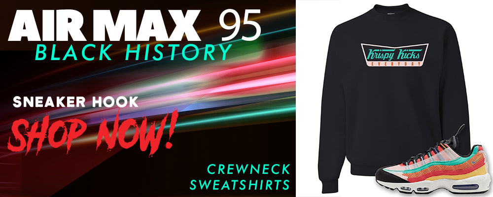 Air Max 95 BHM Crewneck Sweatshirts to match Sneakers | Crewnecks to match Nike Air Max 95 Black History Month Shoes