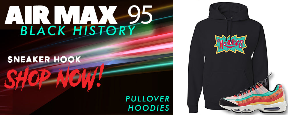 Air Max 95 BHM Pullover Hoodies to match Sneakers   Hoodies to match Nike Air Max 95 Black History Month Shoes