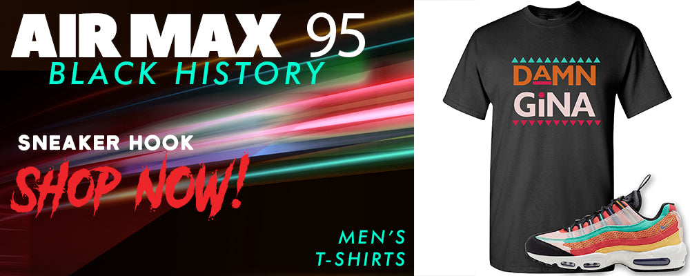 Air Max 95 BHM T Shirts to match Sneakers | Tees to match Nike Air Max 95 Black History Month Shoes