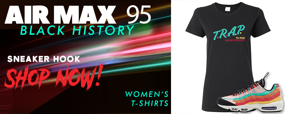 Air Max 95 BHM Women's T Shirts to match Sneakers | Women's Tees to match Nike Air Max 95 Black History Month Shoes