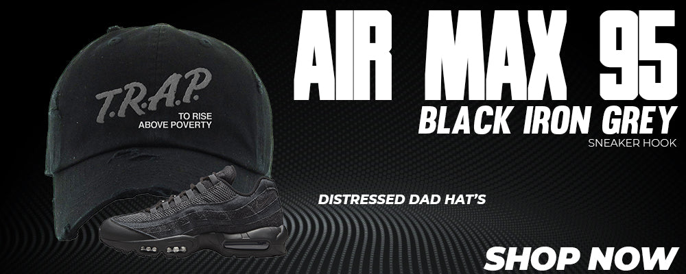 Air Max 95 Black Iron Grey Distressed Dad Hats to match Sneakers | Hats to match Nike Air Max 95 Black Iron Grey Shoes
