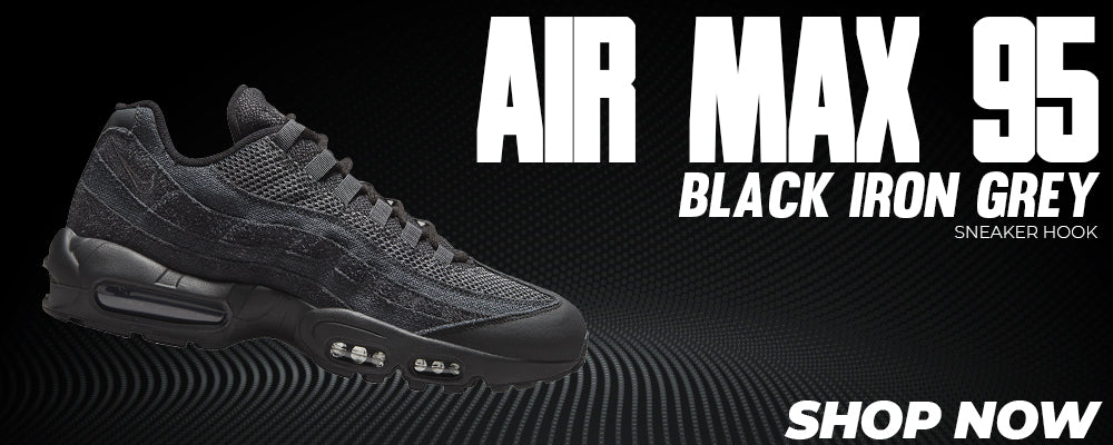 Air Max 95 Black Iron Grey Clothing to match Sneakers | Clothing to match Nike Air Max 95 Black Iron Grey Shoes