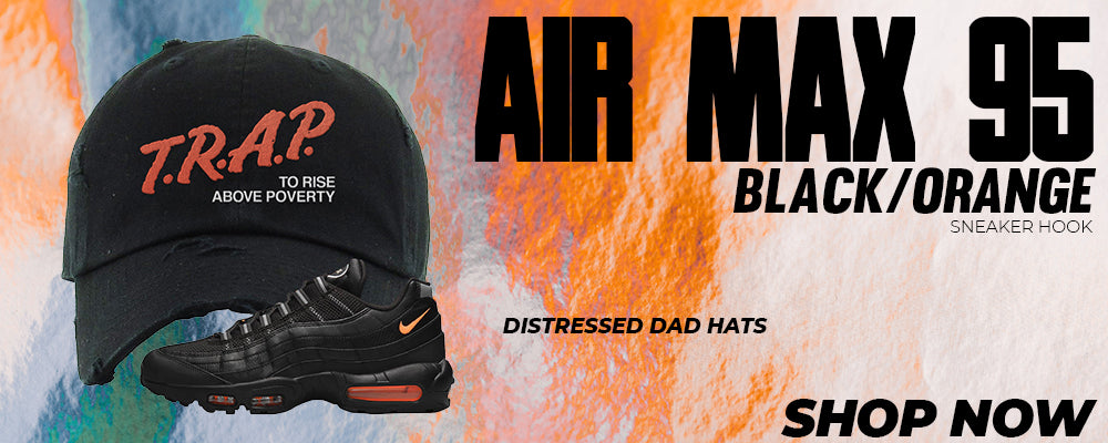 Air Max 95 Black/Orange Distressed Dad Hats to match Sneakers | Hats to match Nike Air Max 95 Black/Orange Shoes