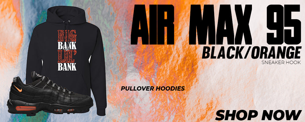 Air Max 95 Black/Orange Pullover Hoodies to match Sneakers | Hoodies to match Nike Air Max 95 Black/Orange Shoes
