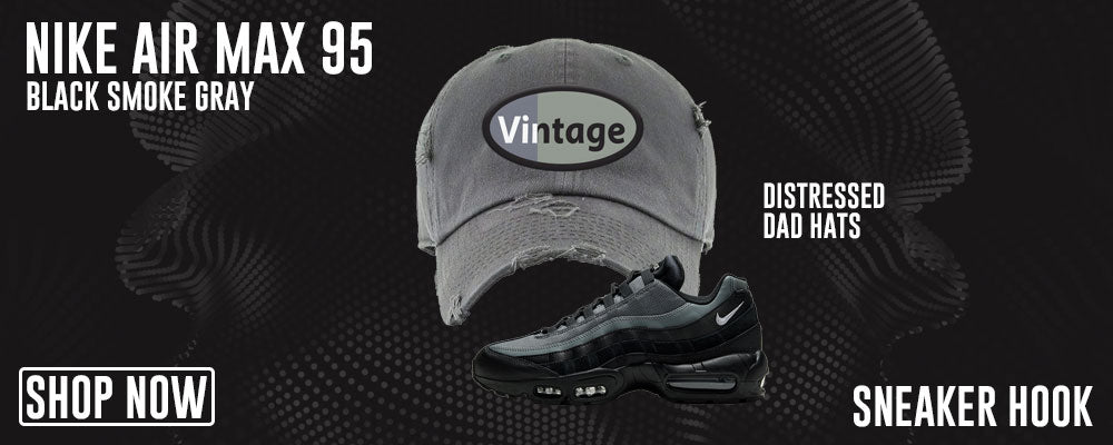 Air Max 95 Black Smoke Grey Distressed Dad Hats to match Sneakers | Hats to match Nike Air Max 95 Black Smoke Grey Shoes