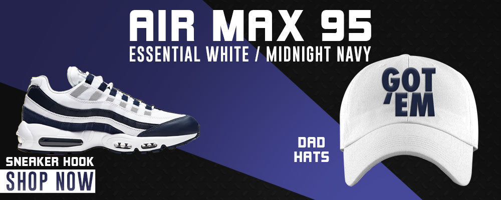 Air Max 95 Essential White / Midnight Navy Dad Hats to match Sneakers | Hats to match Nike Air Max 95 Essential White / Midnight Navy Shoes