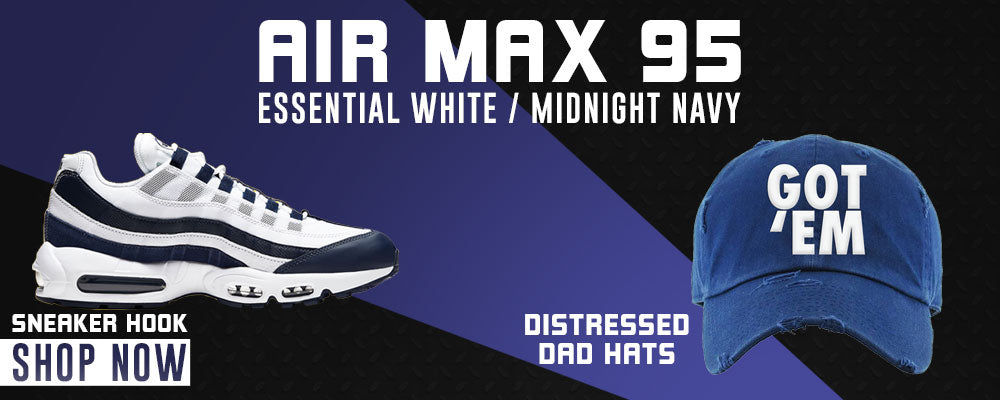 Air Max 95 Essential White / Midnight Navy Distressed Dad Hats to match Sneakers | Hats to match Nike Air Max 95 Essential White / Midnight Navy Shoes