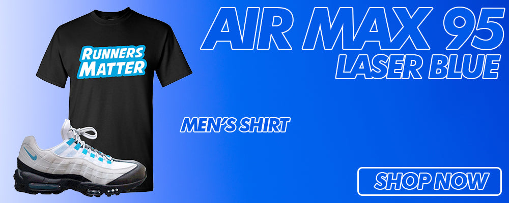 Air Max 95 Laser Blue T Shirts to match Sneakers | Tees to match Nike Air Max 95 Laser Blue Shoes