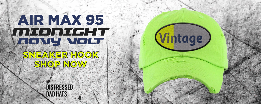 Air Max 95 Midnight Navy/Volt Distressed Dad Hats to match Sneakers | Hats to match Nike Air Max 95 Midnight Navy/Volt Shoes