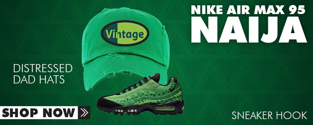 Air Max 95 Naija Distressed Dad Hats to match Sneakers | Hats to match Nike Air Max 95 Naija Shoes