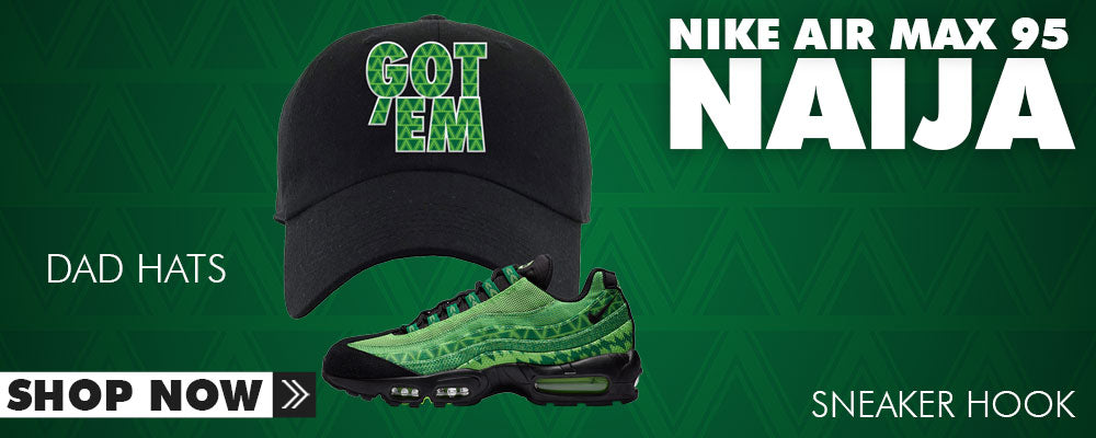 Air Max 95 Naija Dad Hats to match Sneakers | Hats to match Nike Air Max 95 Naija Shoes