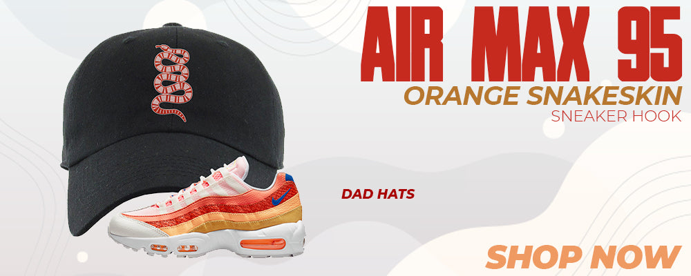 Air Max 95 Orange Snakeskin Dad Hats to match Sneakers | Hats to match Nike Air Max 95 Orange Snakeskin Shoes