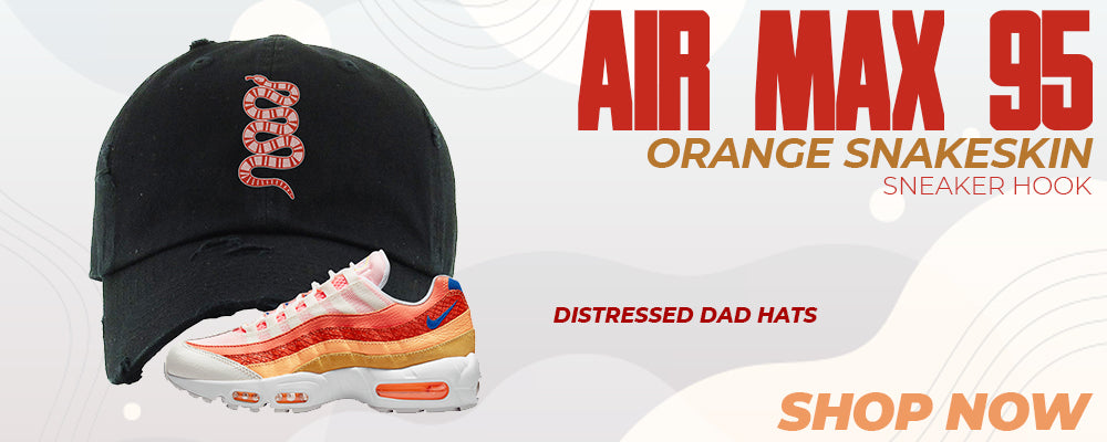 Air Max 95 Orange Snakeskin Distressed Dad Hats to match Sneakers | Hats to match Nike Air Max 95 Orange Snakeskin Shoes