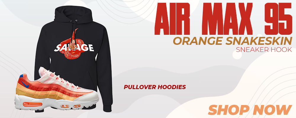Air Max 95 Orange Snakeskin Pullover Hoodies to match Sneakers | Hoodies to match Nike Air Max 95 Orange Snakeskin Shoes