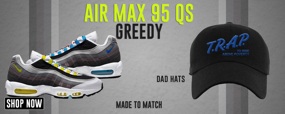 Air Max 95 QS Greedy Dad Hats to match Sneakers | Hats to match Nike Air Max 95 QS Greedy Shoes