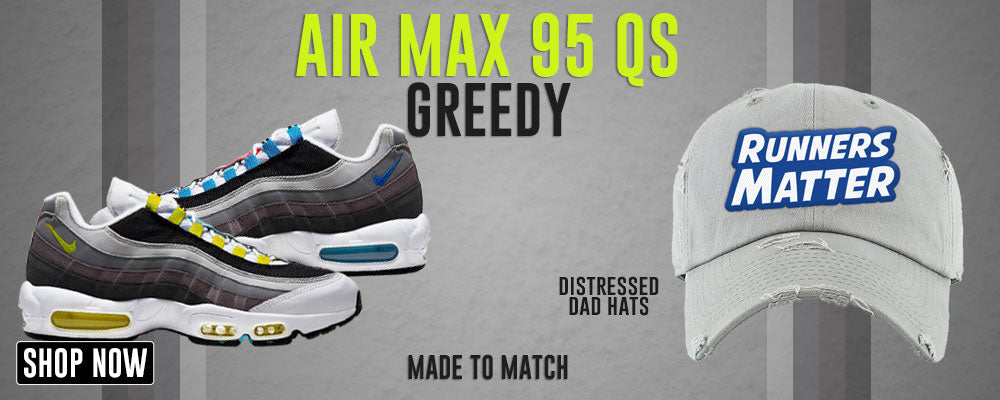 Air Max 95 QS Greedy Distressed Dad Hats to match Sneakers | Hats to match Nike Air Max 95 QS Greedy Shoesa
