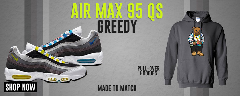 Air Max 95 QS Greedy Pullover Hoodies to match Sneakers | Hoodies to match Nike Air Max 95 QS Greedy Shoes