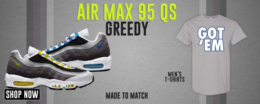 Air Max 95 QS Greedy T Shirts to match Sneakers | Tees to match Nike Air Max 95 QS Greedy Shoes