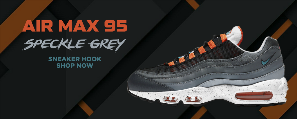 Air Max 95 Speckle Grey Clothing to match Sneakers | Clothing to match Nike Air Max 95 Speckle Grey Shoes