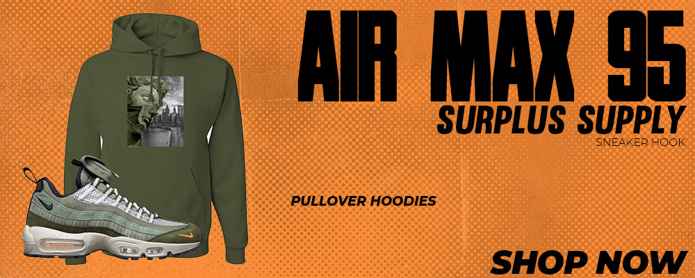Air Max 95 Surplus Supply Pullover Hoodies to match Sneakers | Hoodies to match Nike Air Max 95 Surplus Supply Shoes