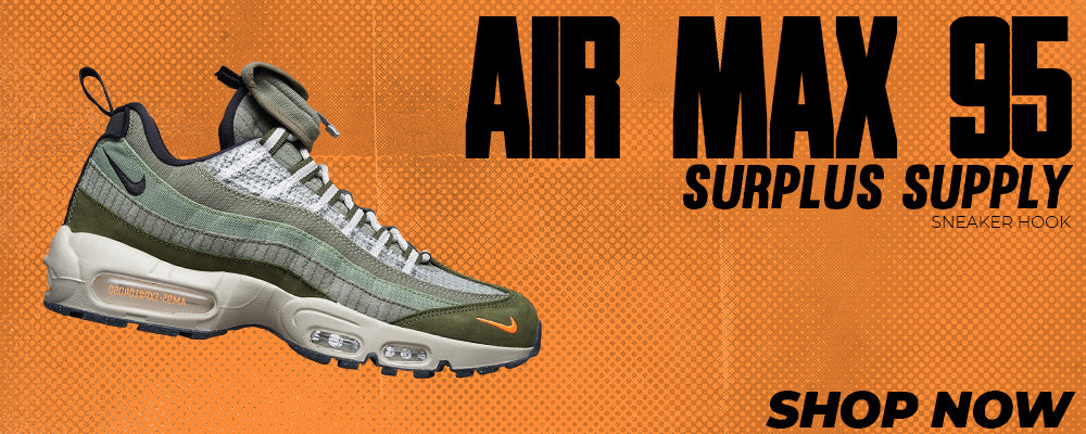 Air Max 95 Surplus Supply Clothing to match Sneakers | Clothing to match Nike Air Max 95 Surplus Supply Shoes