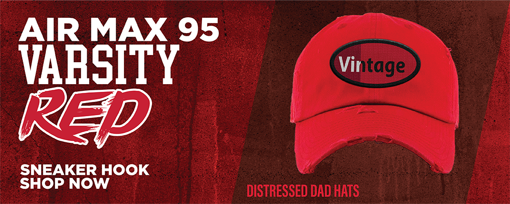 Air Max 95 'Varsity Red' Distressed Dad Hats to match Sneakers | Hats to match Nike Air Max 95 'Varsity Red' Shoes