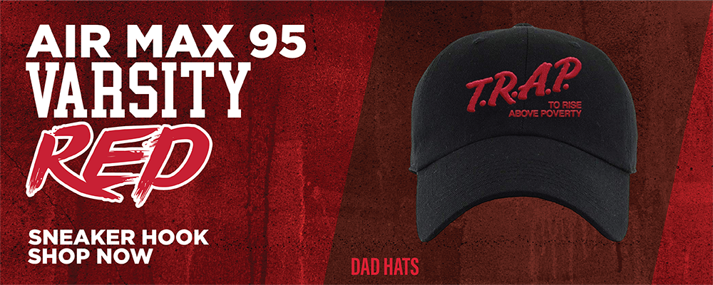 Air Max 95 'Varsity Red' Dad Hats to match Sneakers | Hats to match Nike Air Max 95 'Varsity Red' Shoes