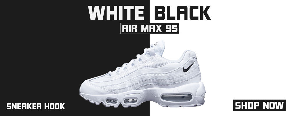 Air Max 95 White Black Clothing to match Sneakers | Clothing to match Nike Air Max 95 White Black Shoes